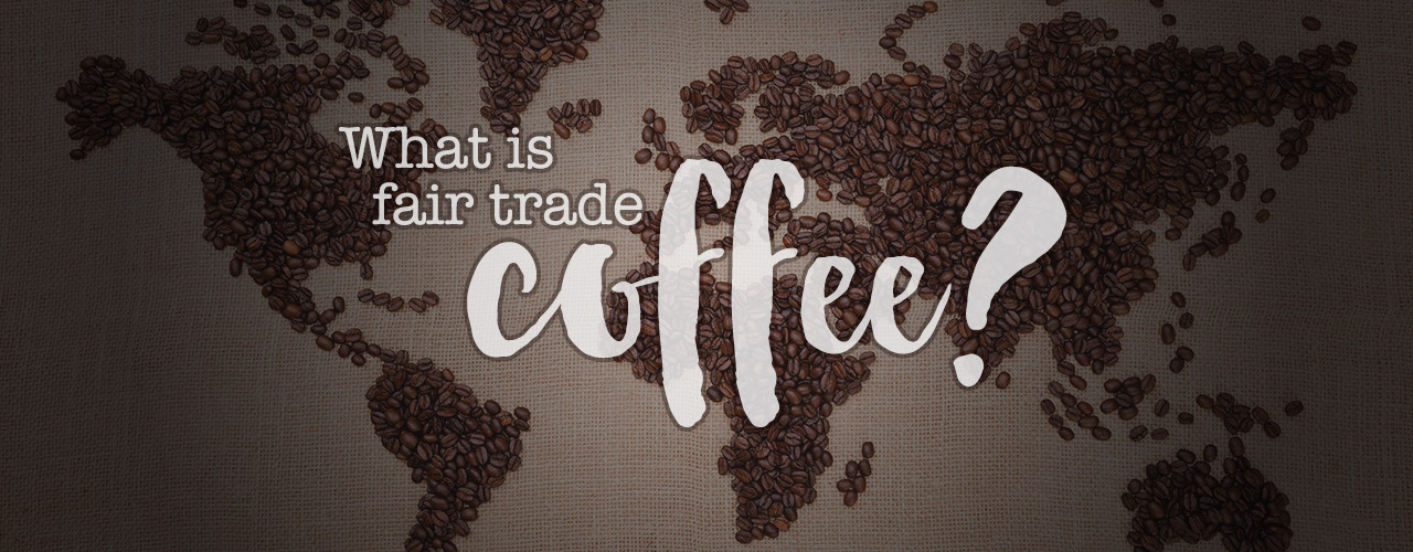 What is Fair Trade Coffee?