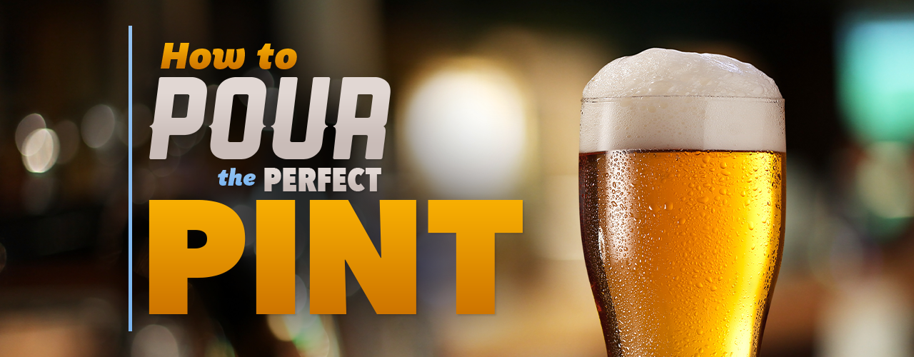 How to Pour the Perfect Pint of Beer Every Time