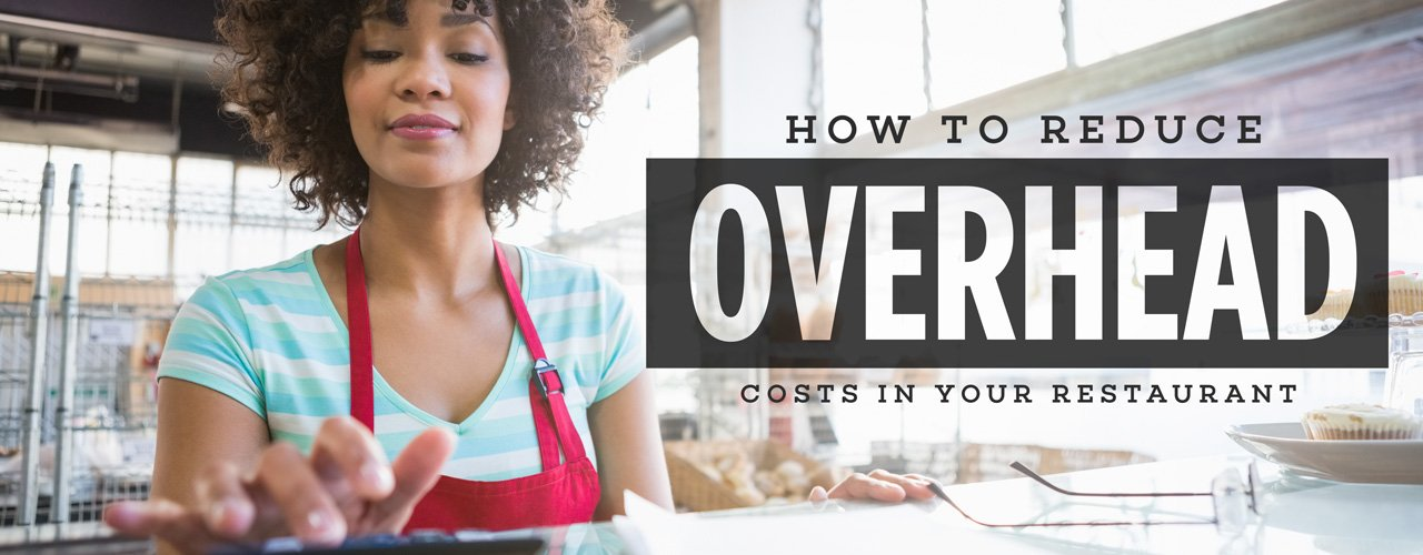 How to Reduce Overhead Costs in Your Restaurant