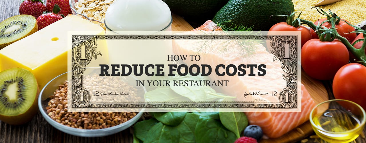 How to Reduce Food Costs In Your Restaurant