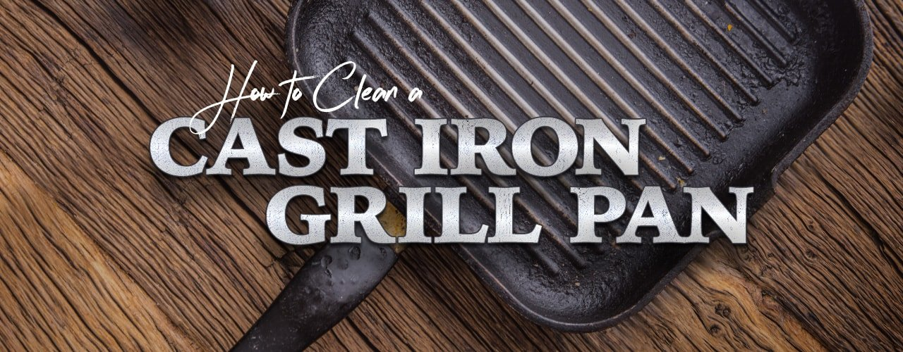 Methods for Cleaning a Cast Iron Grill Pan
