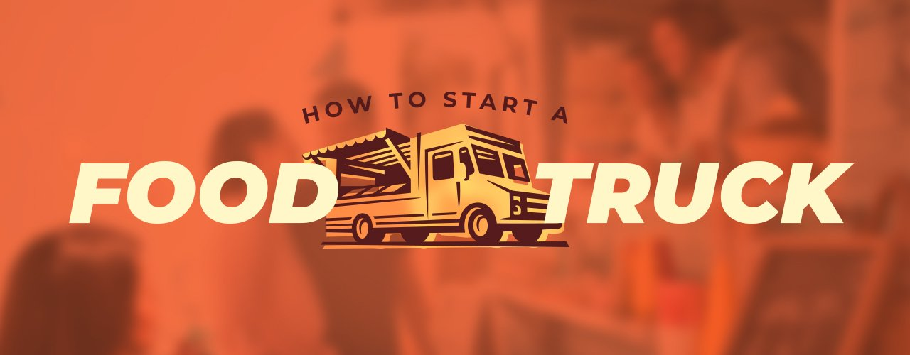 How to Start a Food Truck Business | Food Truck Startup