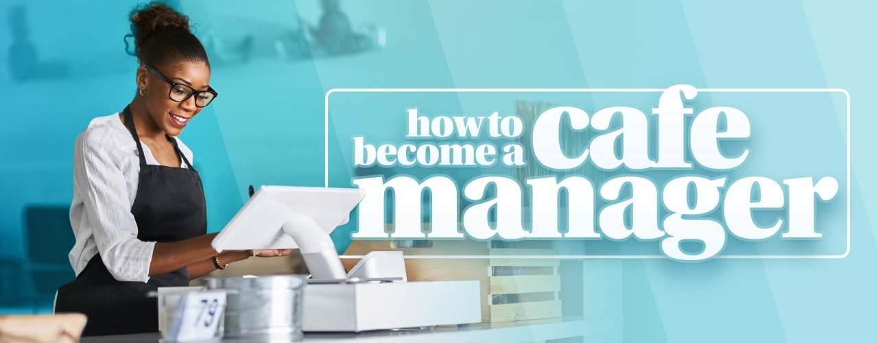 How to Become a Cafe Manager