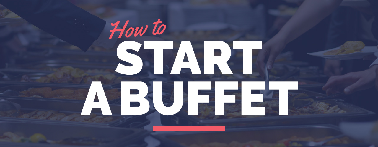 How to Open a Buffet Restaurant | Types of Buffets