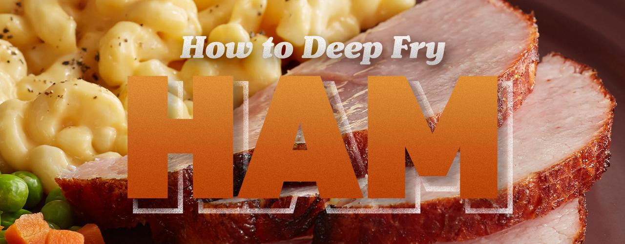 How to Deep Fry a Ham