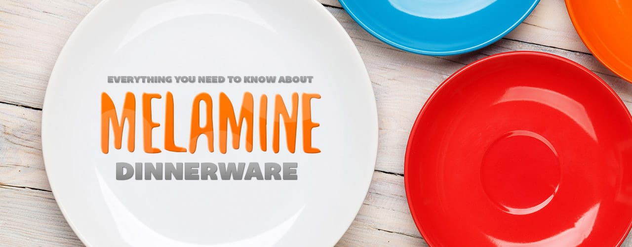 & Everything You Need to Know About Melamine Dinnerware