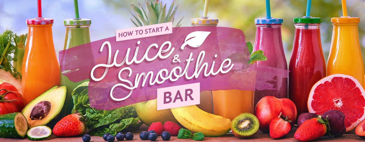 How to Start a Juice and Smoothie Bar