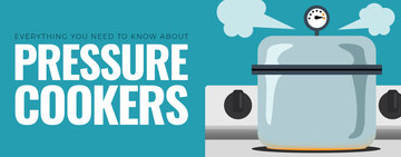 Everything You Need to Know about Pressure Cookers