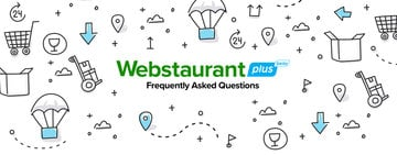 WebstaurantPlus Frequently Asked Questions