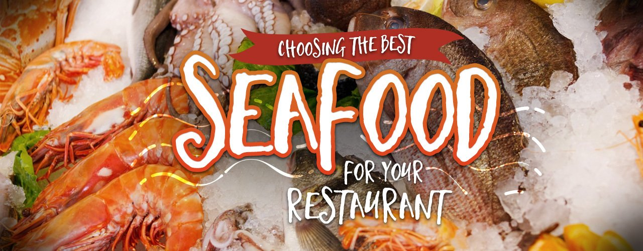 Choosing the Best Seafood for Your Restaurant