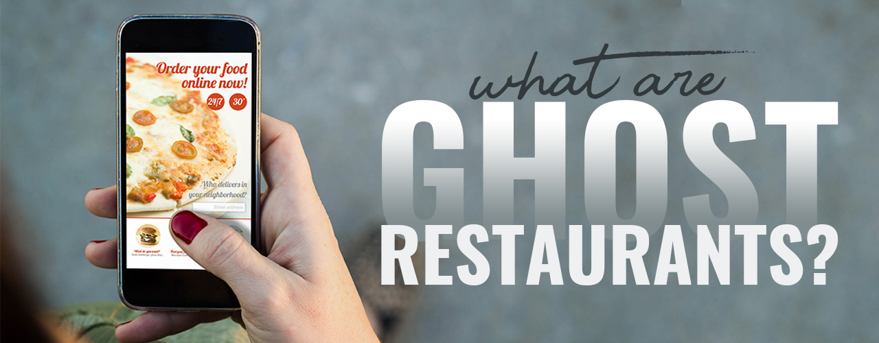 Ghost Restaurants: All About the Virtual Restaurant Trend