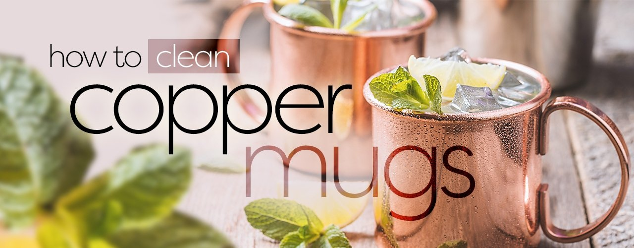 How to Clean Copper Mugs (The Right Way)