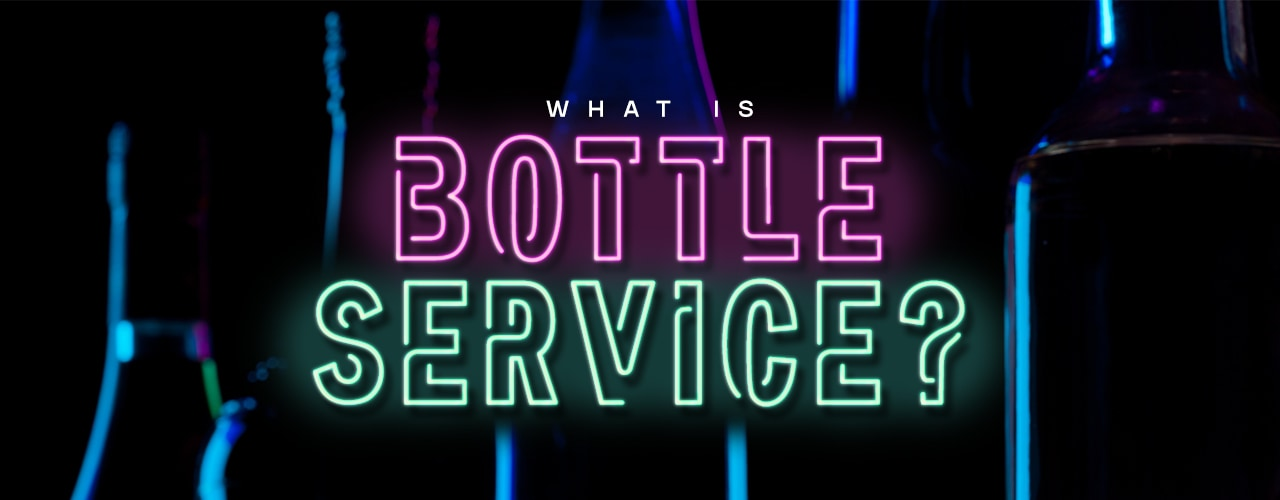 What is Bottle Service? Benefits, Considerations, & Marketing Tips