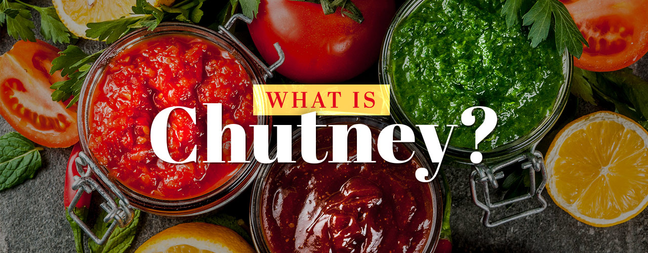 What Is Chutney Hint It S Not Relish Or Jam