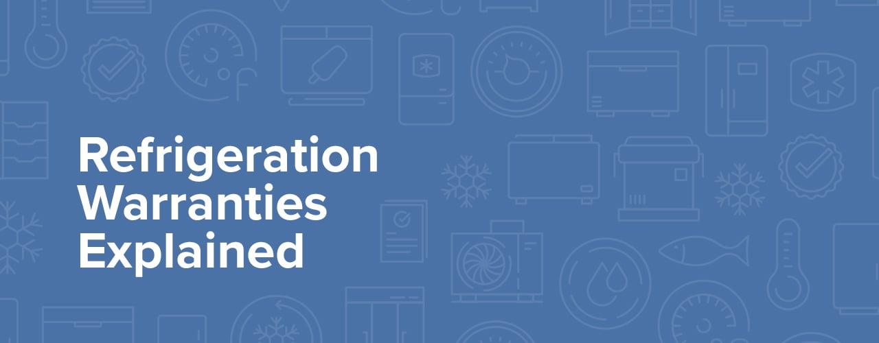 Refrigeration Warranties Explained