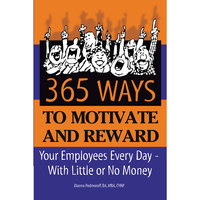 365 Ways to Motivate and Reward Your Employees Every Day with Little or No Money