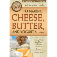 The Complete Guide to Making Cheese, Butter, & Yogurt at Home Revised 2nd Edition