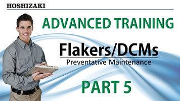 Hoshizaki Flakers/DCMs Training: Part 5