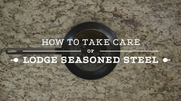 How to Care for Lodge Seasoned Steel