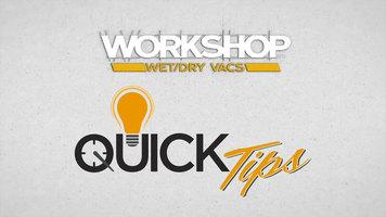 Workshop Vac: Quick Tips